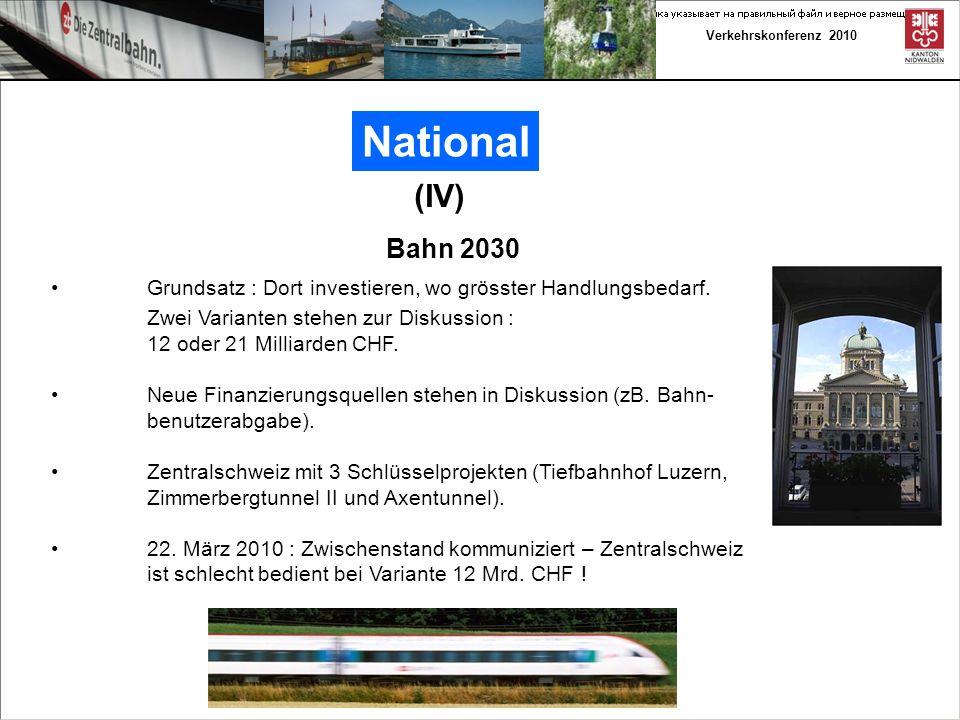 Verkehrskonferenz 2010 National (IV) Grundsatz : Dort investieren, wo grösster Handlungsbedarf.