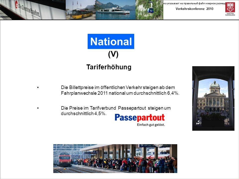 Verkehrskonferenz 2010 National (V) Tariferhöhung Die Billettpreise im öffentlichen Verkehr steigen ab dem Fahrplanwechsle 2011 national um durchschnittlich 6,4%.