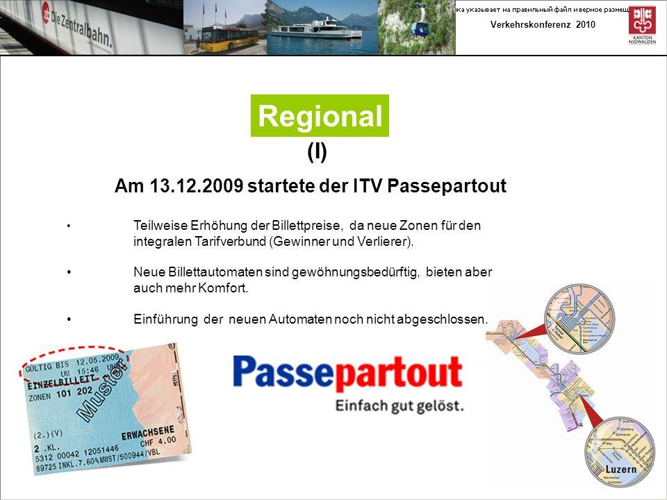 Verkehrskonferenz 2010 Regional (I) Am 13.12.2009 startete der ITV Passepartout Teilweise Erhöhung der Billettpreise, da neue Zonen für den integralen Tarifverbund (Gewinner und Verlierer).