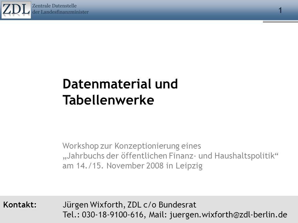 Kontakt: Kontakt: Jürgen Wixforth, ZDL c/o Bundesrat Tel.: 030-18-9100-616, Mail: juergen.wixforth@zdl-berlin.de 1 Datenmaterial und Tabellenwerke Wor