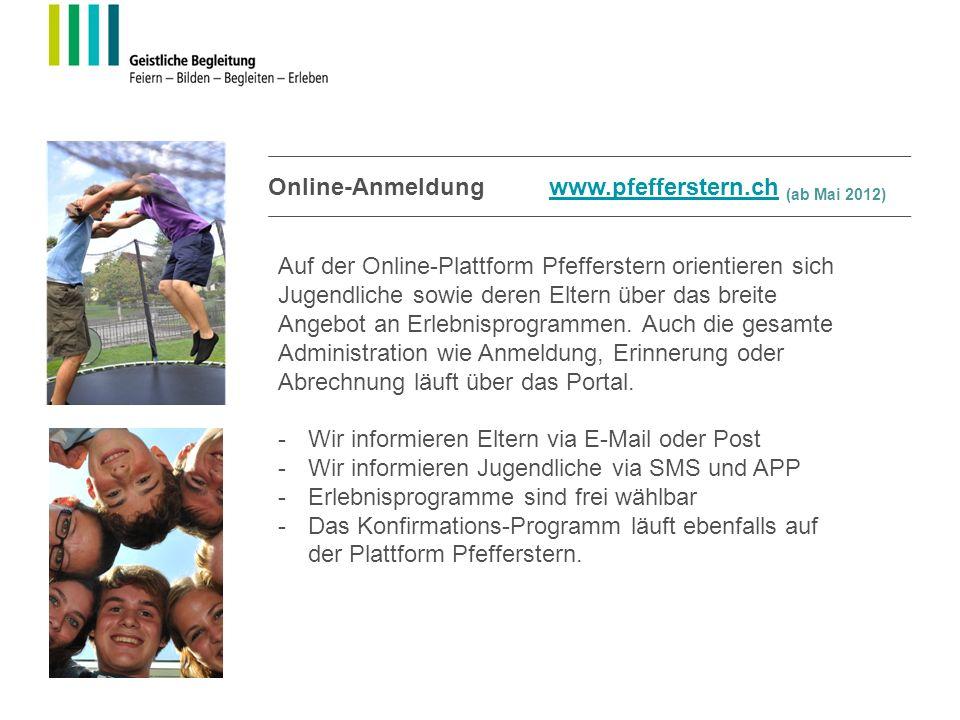 Online-Anmeldung www.pfefferstern.ch (ab Mai 2012)www.pfefferstern.ch Auf der Online-Plattform Pfefferstern orientieren sich Jugendliche sowie deren E