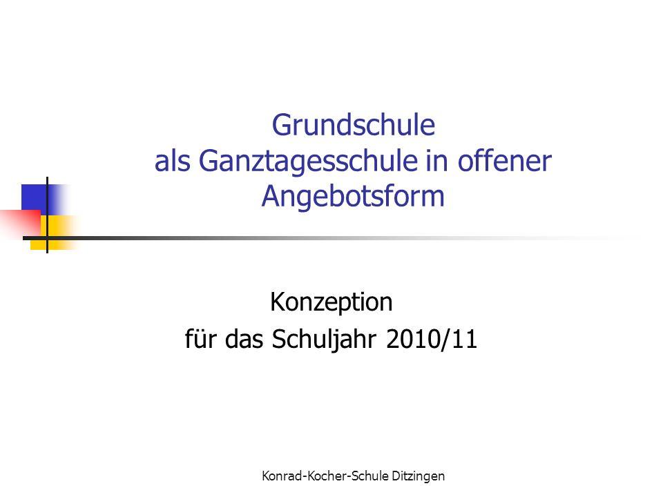 Konrad-Kocher-Schule Ditzingen Grundschule als Ganztagesschule in offener Angebotsform Konzeption für das Schuljahr 2010/11