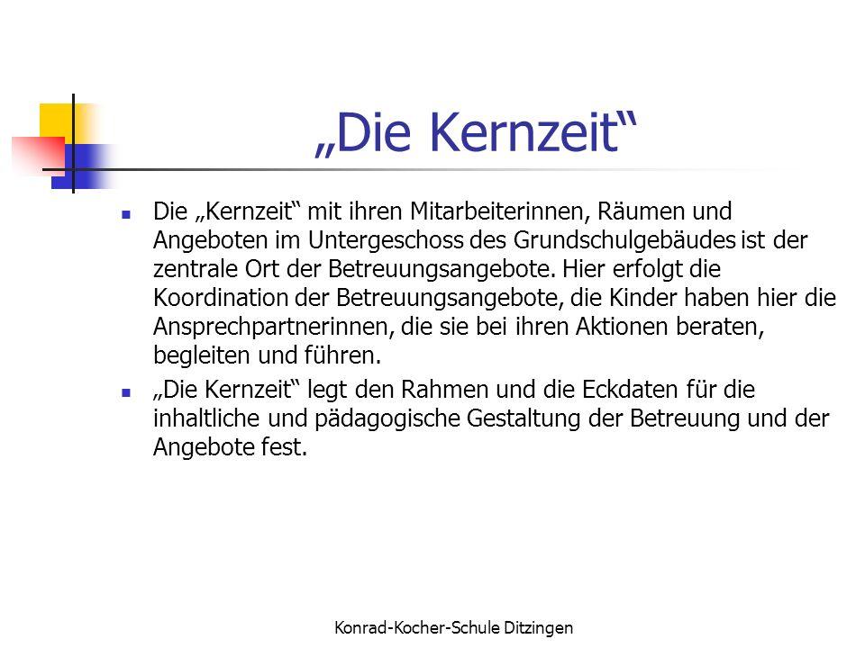 Konrad-Kocher-Schule Ditzingen Die Kernzeit Die Kernzeit mit ihren Mitarbeiterinnen, Räumen und Angeboten im Untergeschoss des Grundschulgebäudes ist