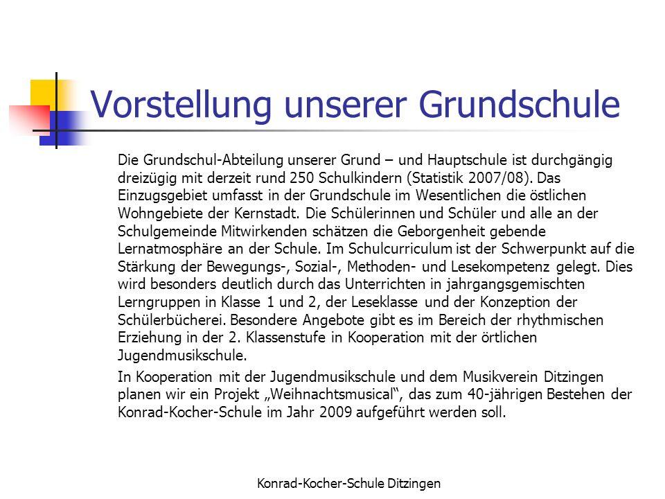Konrad-Kocher-Schule Ditzingen Vorstellung unserer Grundschule Die Grundschul-Abteilung unserer Grund – und Hauptschule ist durchgängig dreizügig mit