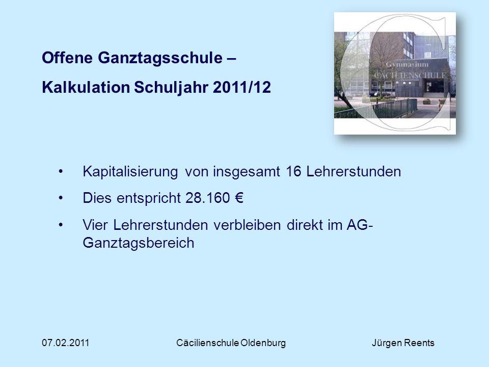 07.02.2011Cäcilienschule OldenburgJürgen Reents Offene Ganztagsschule – Kalkulation Schuljahr 2011/12 Kapitalisierung von insgesamt 16 Lehrerstunden D
