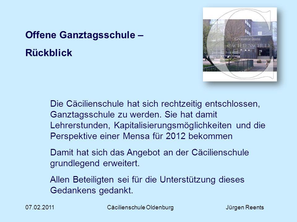 07.02.2011Cäcilienschule OldenburgJürgen Reents Offene Ganztagsschule – Rückblick Die Cäcilienschule hat sich rechtzeitig entschlossen, Ganztagsschule