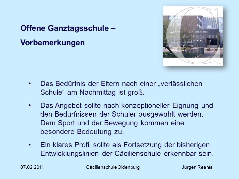 07.02.2011Cäcilienschule OldenburgJürgen Reents Offene Ganztagsschule – zeitliche Gestaltung Die schulische Mittagspause geht von 13:15 bis 14:00 Uhr.