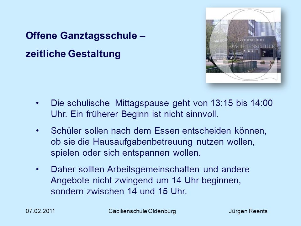 07.02.2011Cäcilienschule OldenburgJürgen Reents Offene Ganztagsschule – räumliche Gestaltung Räumliche Mitte der Ganztagsschule sind die Schülerarbeitsräume.