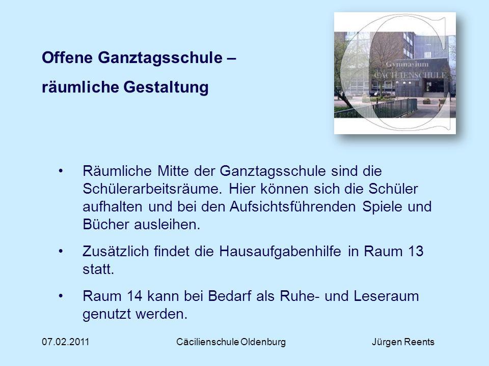 07.02.2011Cäcilienschule OldenburgJürgen Reents Offene Ganztagsschule – räumliche Gestaltung Räumliche Mitte der Ganztagsschule sind die Schülerarbeit
