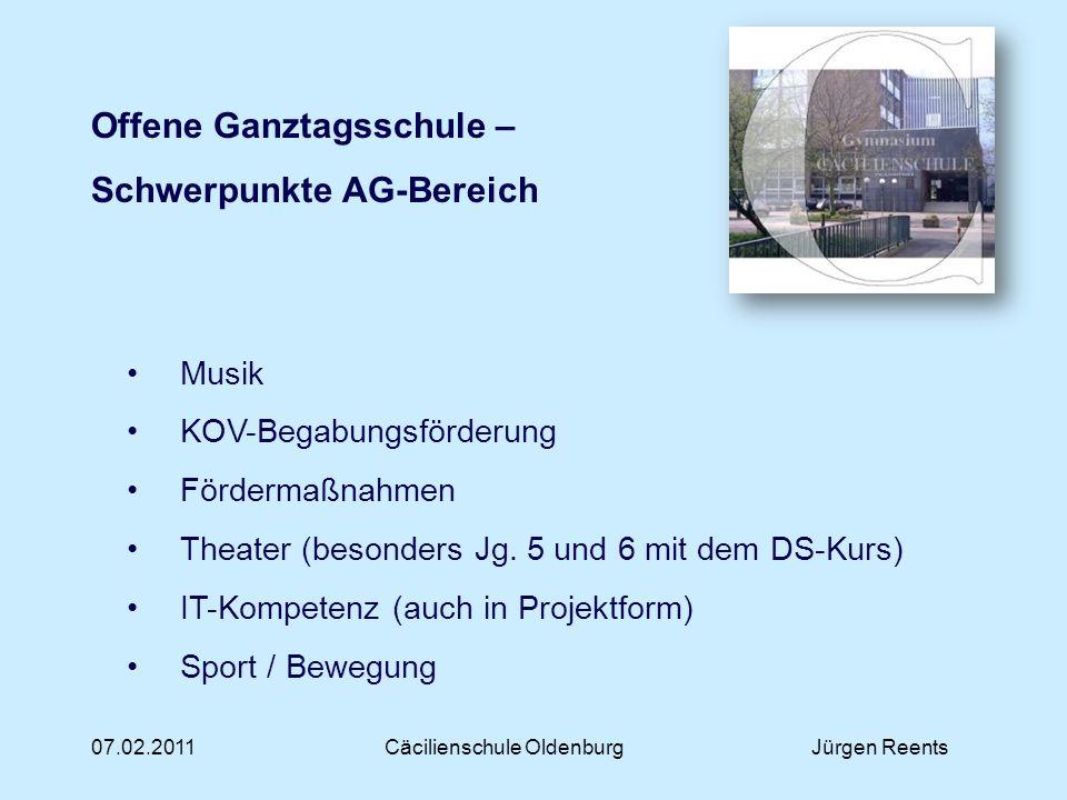 07.02.2011Cäcilienschule OldenburgJürgen Reents Offene Ganztagsschule – Schwerpunkte AG-Bereich Musik KOV-Begabungsförderung Fördermaßnahmen Theater (