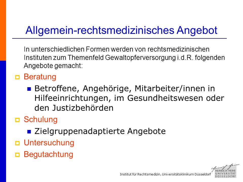 Institut für Rechtsmedizin, Universitätsklinikum Düsseldorf Allgemein-rechtsmedizinisches Angebot In unterschiedlichen Formen werden von rechtsmedizinischen Instituten zum Themenfeld Gewaltopferversorgung i.d.R.
