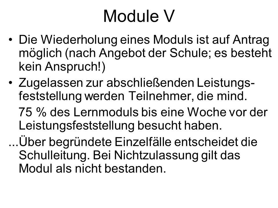 Module V Die Wiederholung eines Moduls ist auf Antrag möglich (nach Angebot der Schule; es besteht kein Anspruch!) Zugelassen zur abschließenden Leist