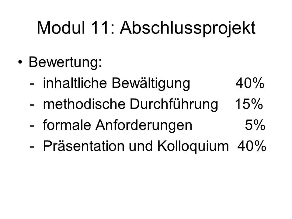 Modul 11: Abschlussprojekt Bewertung: - inhaltliche Bewältigung 40% - methodische Durchführung 15% - formale Anforderungen 5% - Präsentation und Kollo