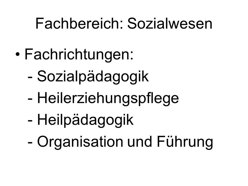 Fachbereich: Sozialwesen Fachrichtungen: - Sozialpädagogik - Heilerziehungspflege - Heilpädagogik - Organisation und Führung