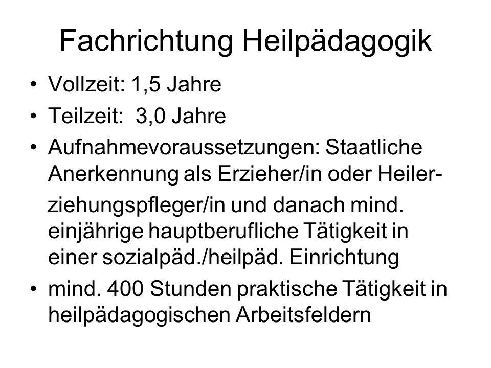 Fachrichtung Heilpädagogik Vollzeit: 1,5 Jahre Teilzeit: 3,0 Jahre Aufnahmevoraussetzungen: Staatliche Anerkennung als Erzieher/in oder Heiler- ziehun