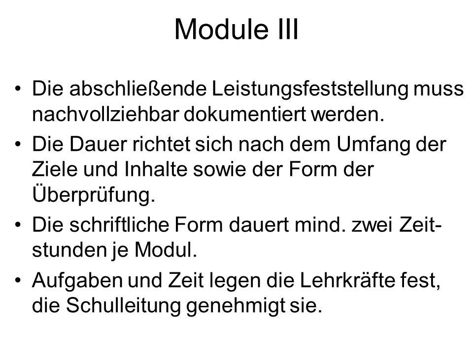 Module III Die abschließende Leistungsfeststellung muss nachvollziehbar dokumentiert werden. Die Dauer richtet sich nach dem Umfang der Ziele und Inha