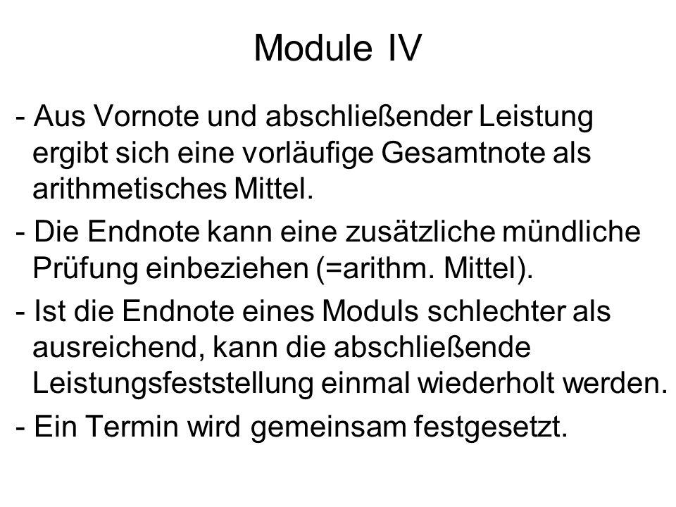 Module IV - Aus Vornote und abschließender Leistung ergibt sich eine vorläufige Gesamtnote als arithmetisches Mittel. - Die Endnote kann eine zusätzli