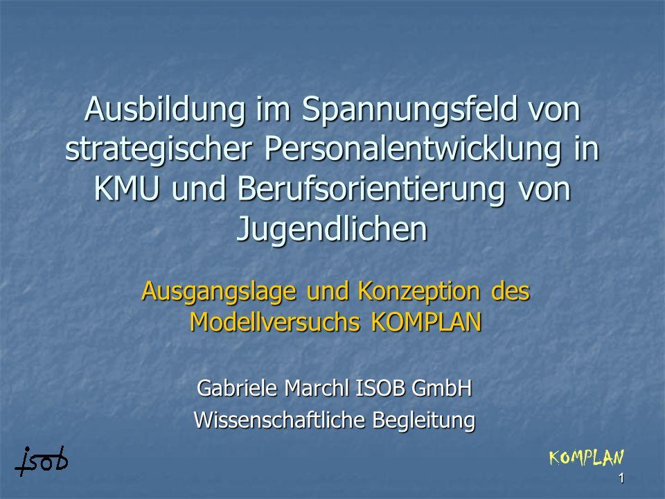1 Ausbildung im Spannungsfeld von strategischer Personalentwicklung in KMU und Berufsorientierung von Jugendlichen Gabriele Marchl ISOB GmbH Wissensch