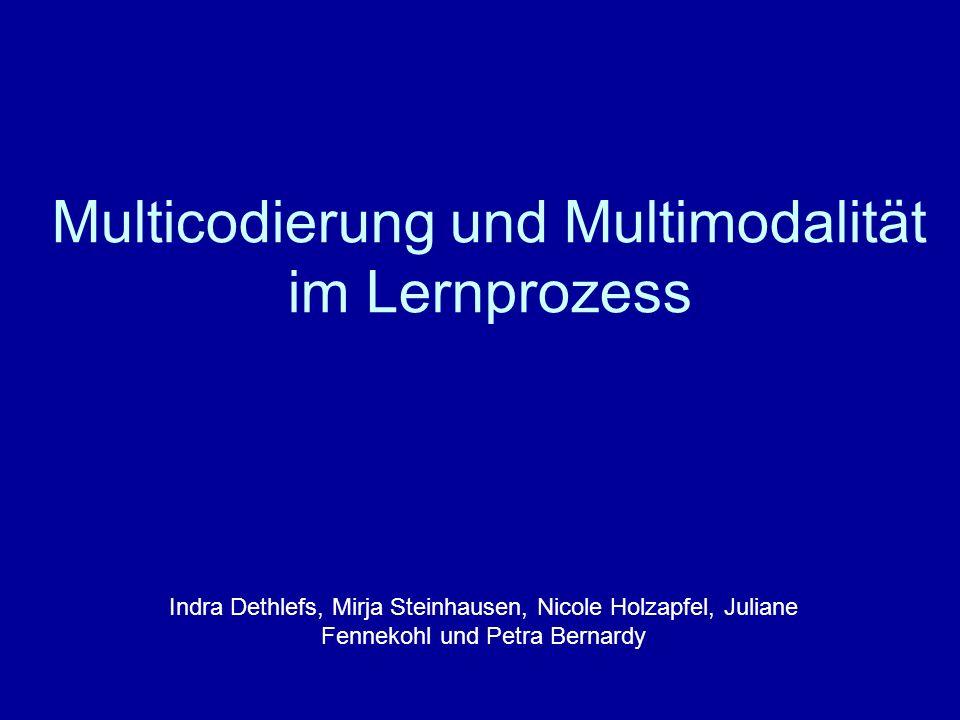 Multicodierung und Multimodalität im Lernprozess Indra Dethlefs, Mirja Steinhausen, Nicole Holzapfel, Juliane Fennekohl und Petra Bernardy