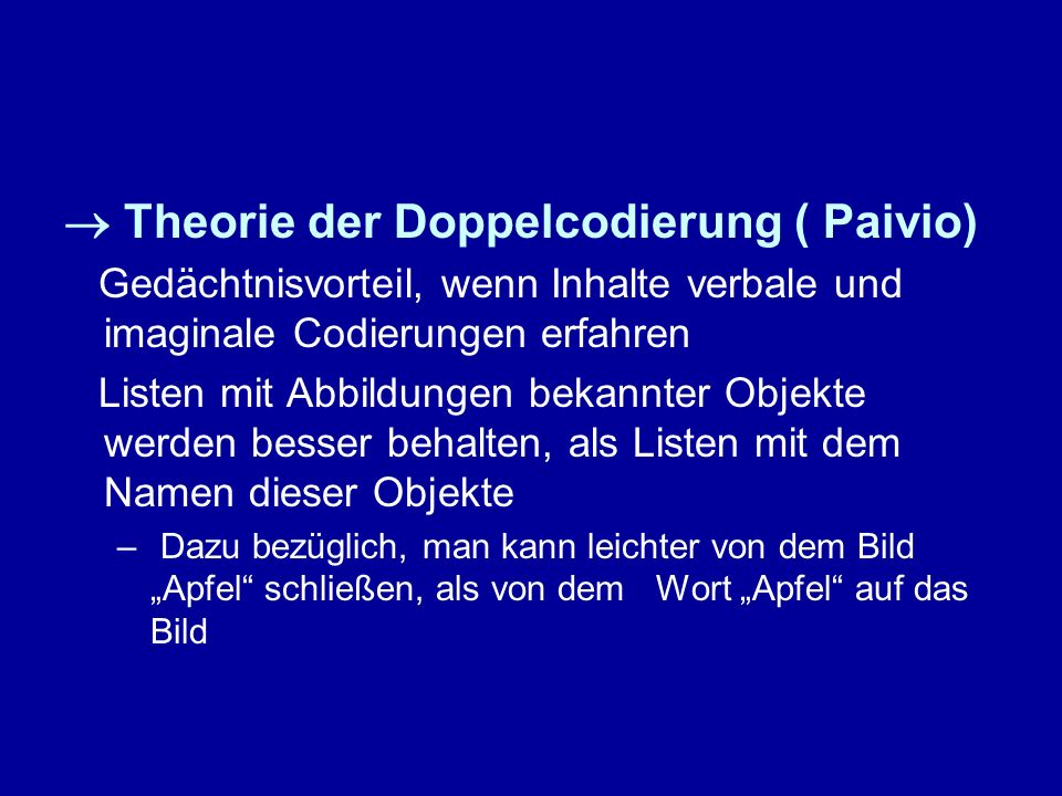 Theorie der Doppelcodierung ( Paivio) Gedächtnisvorteil, wenn Inhalte verbale und imaginale Codierungen erfahren Listen mit Abbildungen bekannter Obje