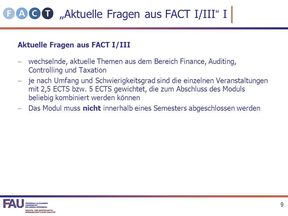Angebote im Sommersemester 2014 10 Aktuelle Fragen aus FACT I/III II Zu den Veranstaltungen, die mit 5 ECTS (2 *2,5) bewertet sind, muss man sich 2 Mal anmelden, damit das Modul abgeschlossen werden kann.