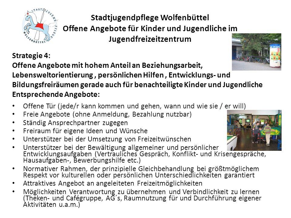 Stadtjugendpflege Wolfenbüttel Offene Angebote für Kinder und Jugendliche im Jugendfreizeitzentrum Offene Tür (jede/r kann kommen und gehen, wann und