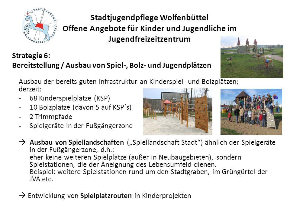 Stadtjugendpflege Wolfenbüttel Offene Angebote für Kinder und Jugendliche im Jugendfreizeitzentrum Ausbau der bereits guten Infrastruktur an Kinderspi