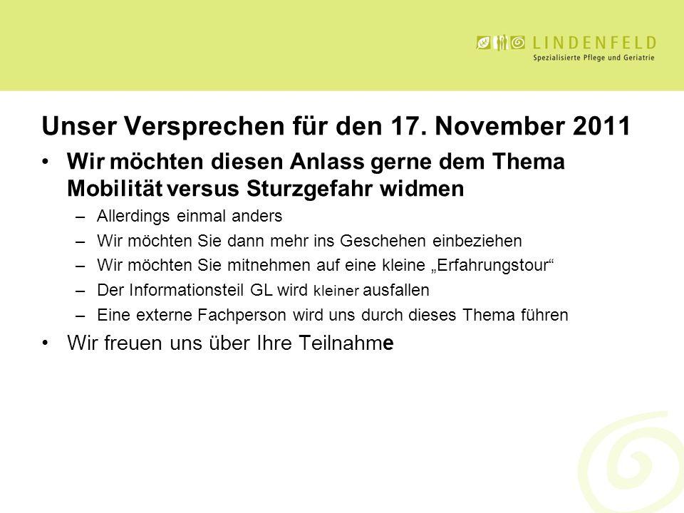 Unser Versprechen für den 17. November 2011 Wir möchten diesen Anlass gerne dem Thema Mobilität versus Sturzgefahr widmen –Allerdings einmal anders –W