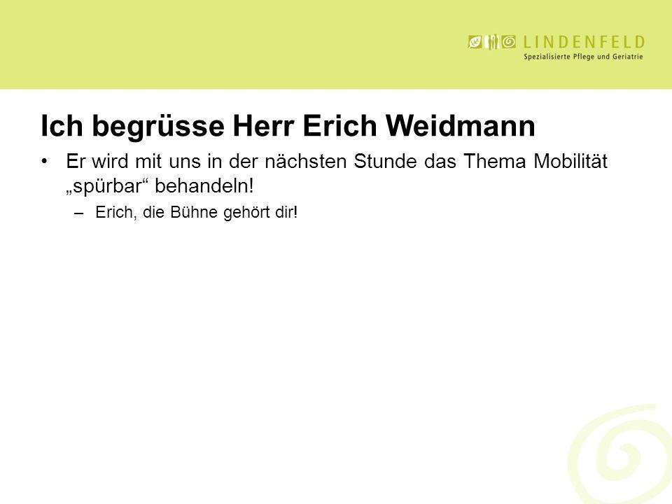 Ich begrüsse Herr Erich Weidmann Er wird mit uns in der nächsten Stunde das Thema Mobilität spürbar behandeln! –Erich, die Bühne gehört dir!