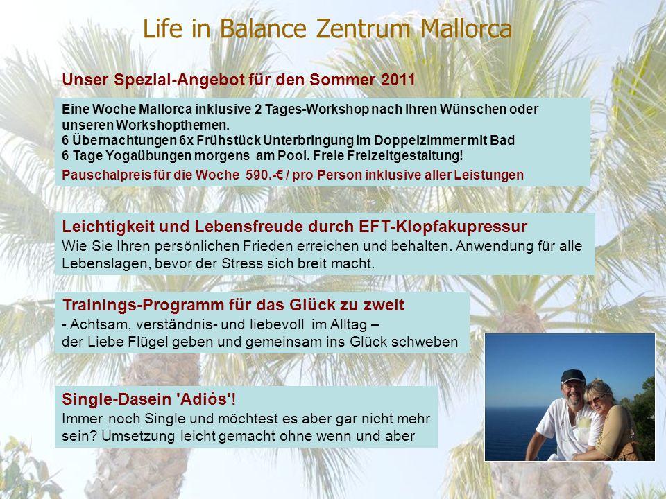 Life in Balance Zentrum Mallorca Unser Spezial-Angebot für den Sommer 2011 Leichtigkeit und Lebensfreude durch EFT-Klopfakupressur Wie Sie Ihren persönlichen Frieden erreichen und behalten.