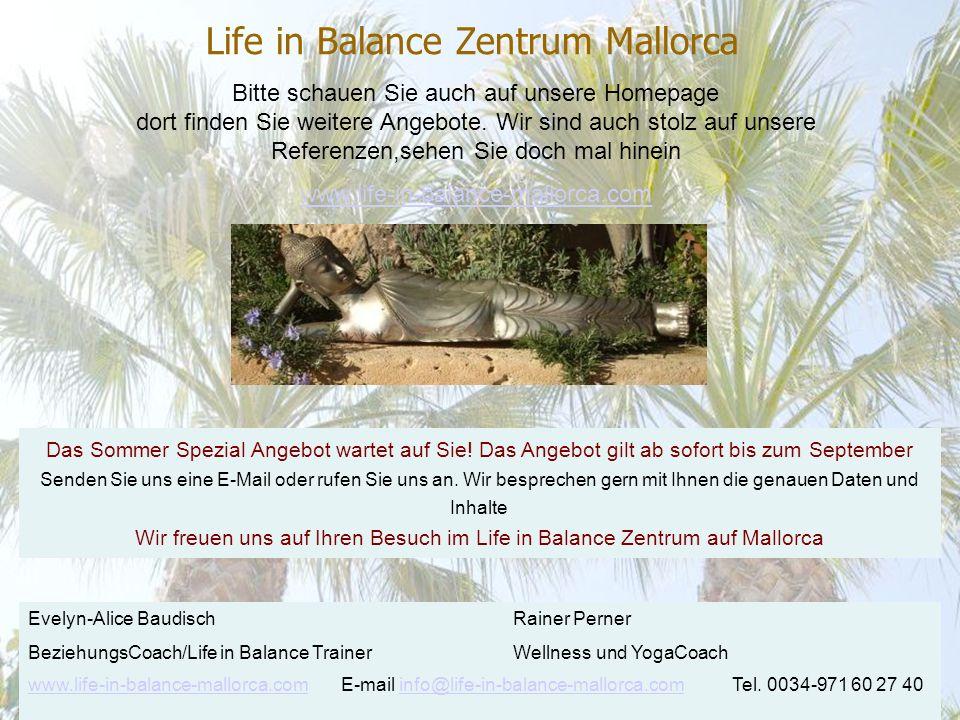 Life in Balance Zentrum Mallorca Bitte schauen Sie auch auf unsere Homepage dort finden Sie weitere Angebote.