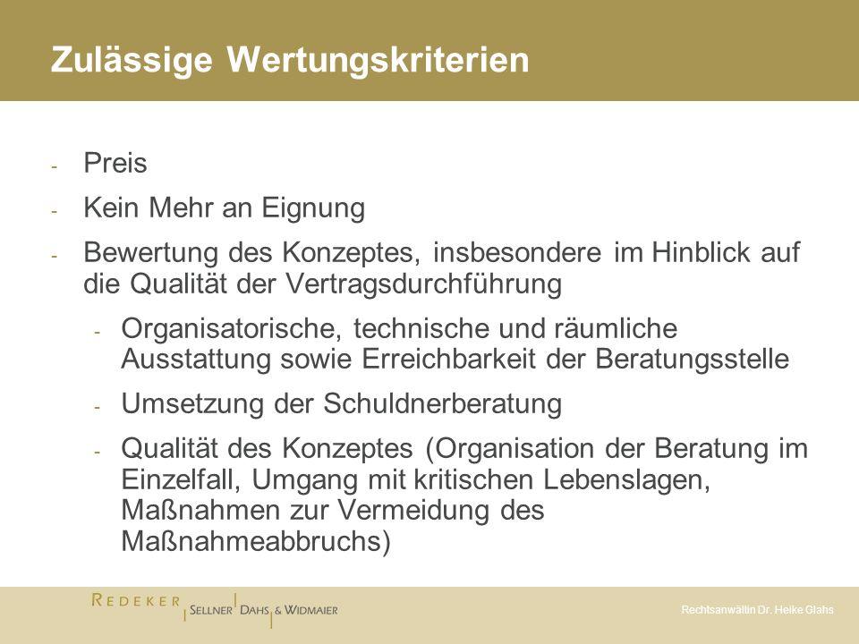 Rechtsanwältin Dr. Heike Glahs Zulässige Wertungskriterien - Preis - Kein Mehr an Eignung - Bewertung des Konzeptes, insbesondere im Hinblick auf die