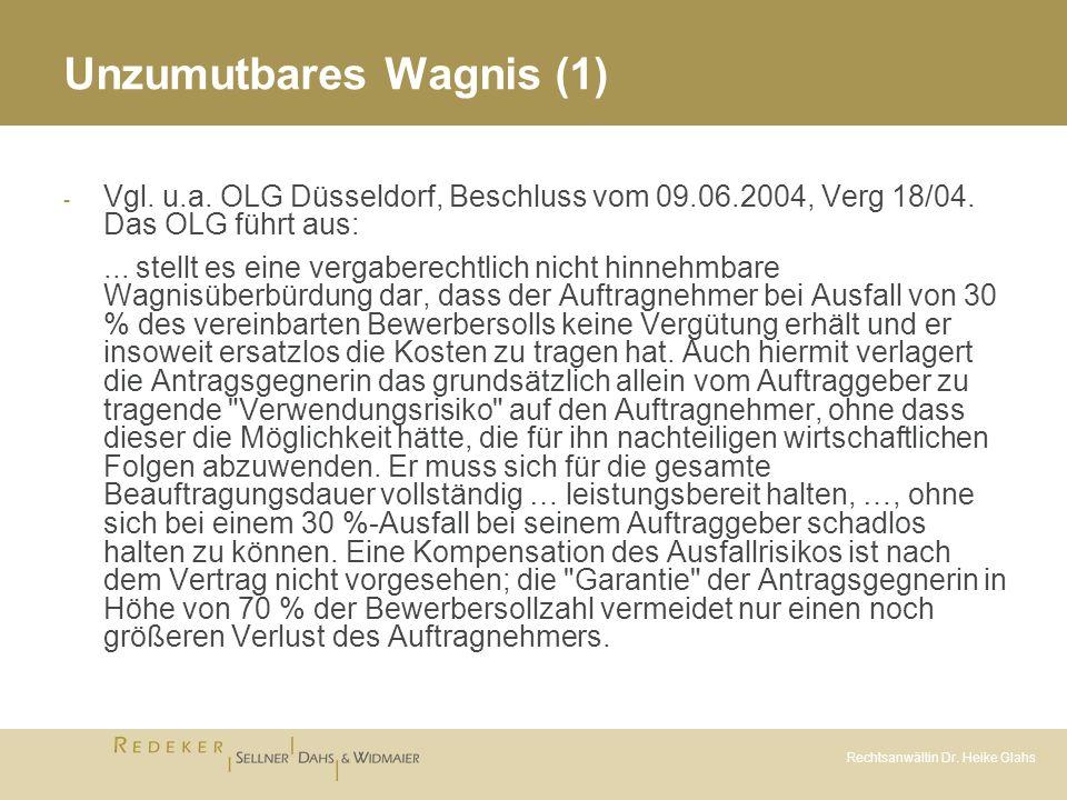 Rechtsanwältin Dr. Heike Glahs Unzumutbares Wagnis (1) - Vgl. u.a. OLG Düsseldorf, Beschluss vom 09.06.2004, Verg 18/04. Das OLG führt aus:... stellt