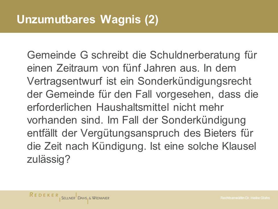 Rechtsanwältin Dr. Heike Glahs Unzumutbares Wagnis (2) Gemeinde G schreibt die Schuldnerberatung für einen Zeitraum von fünf Jahren aus. In dem Vertra