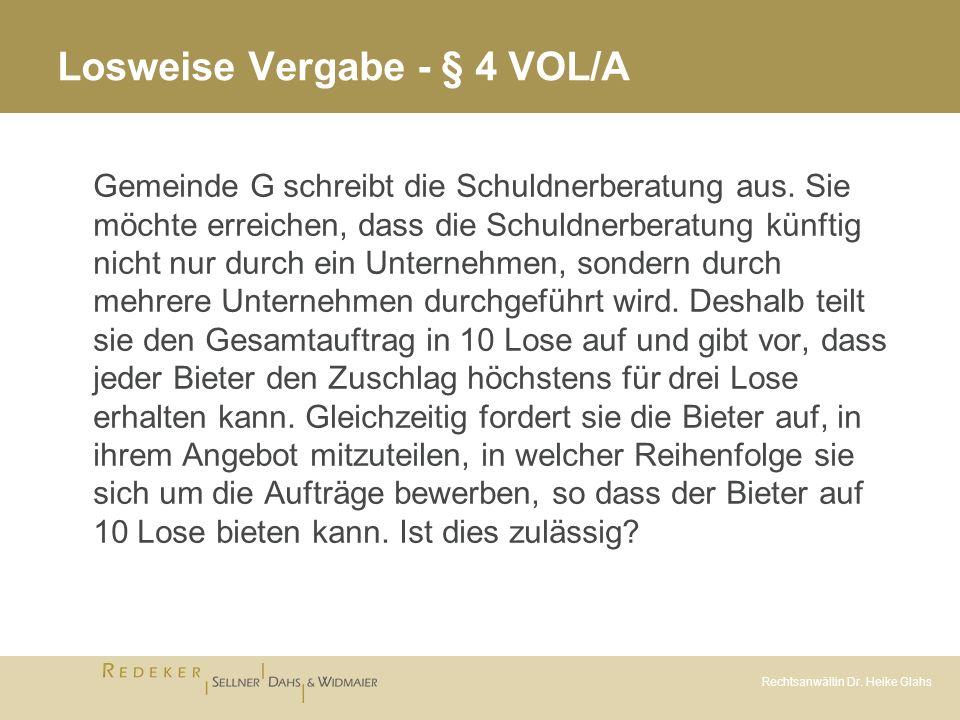 Rechtsanwältin Dr. Heike Glahs Losweise Vergabe - § 4 VOL/A Gemeinde G schreibt die Schuldnerberatung aus. Sie möchte erreichen, dass die Schuldnerber