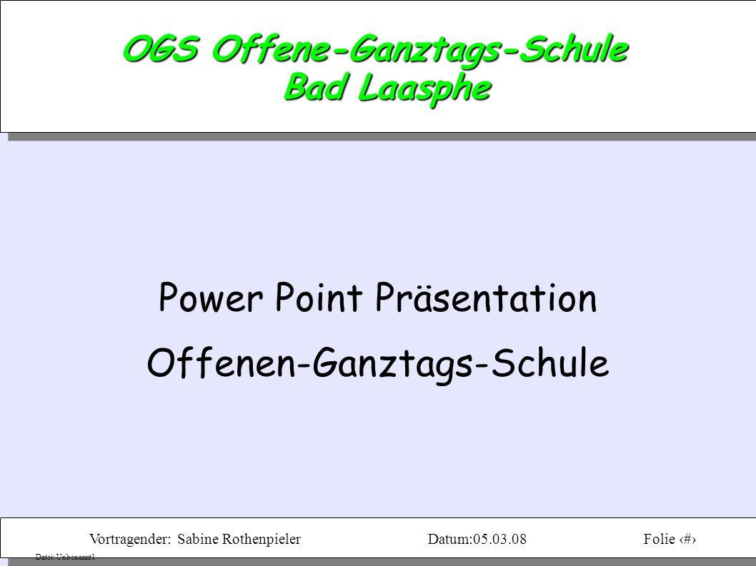 Vortragender: Sabine RothenpielerDatum:05.03.08Folie 1 Datei: Unbenannt1 OGS Offene-Ganztags-Schule Bad Laasphe Power Point Präsentation Offenen-Ganztags-Schule