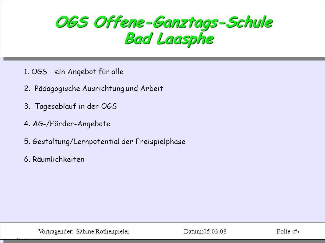 Vortragender: Sabine RothenpielerDatum:05.03.08Folie 2 Datei: Unbenannt1 OGS Offene-Ganztags-Schule Bad Laasphe 1.