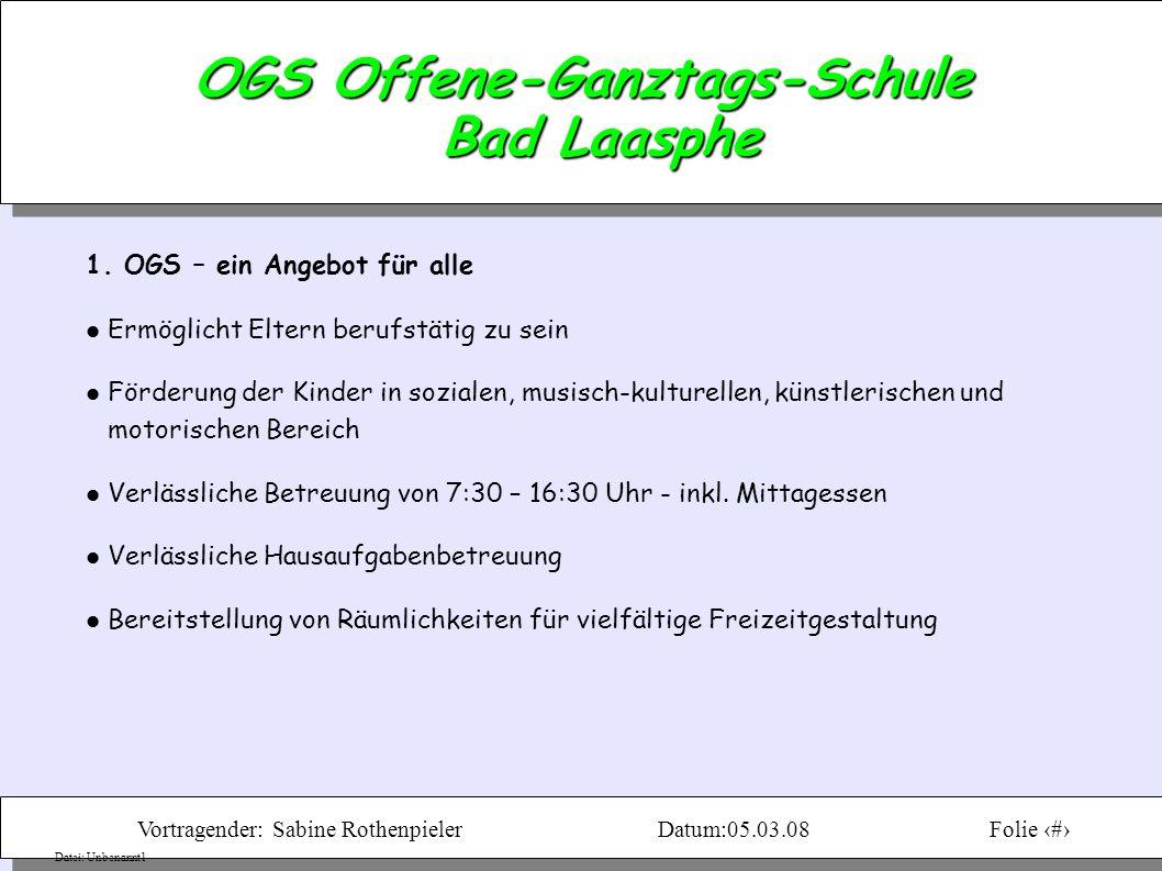 Vortragender: Sabine RothenpielerDatum:05.03.08Folie 3 Datei: Unbenannt1 OGS Offene-Ganztags-Schule Bad Laasphe 1.