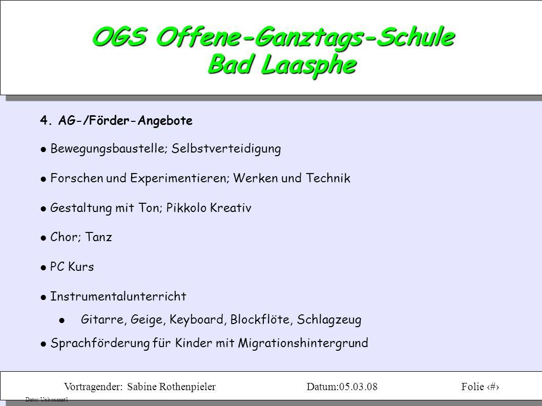 Vortragender: Sabine RothenpielerDatum:05.03.08Folie 6 Datei: Unbenannt1 OGS Offene-Ganztags-Schule Bad Laasphe 4.