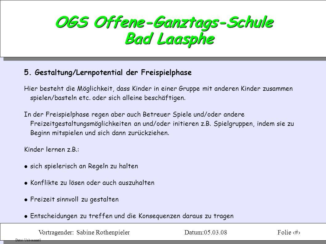 Vortragender: Sabine RothenpielerDatum:05.03.08Folie 7 Datei: Unbenannt1 OGS Offene-Ganztags-Schule Bad Laasphe 5.
