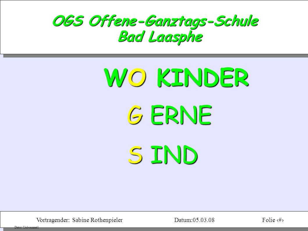 Vortragender: Sabine RothenpielerDatum:05.03.08Folie 9 Datei: Unbenannt1 OGS Offene-Ganztags-Schule Bad Laasphe WO KINDER G ERNE G ERNE S IND S IND