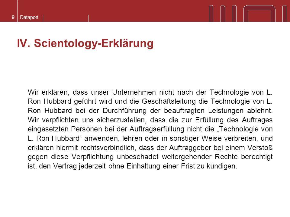 Dataport IV. Scientology-Erklärung Wir erklären, dass unser Unternehmen nicht nach der Technologie von L. Ron Hubbard geführt wird und die Geschäftsle