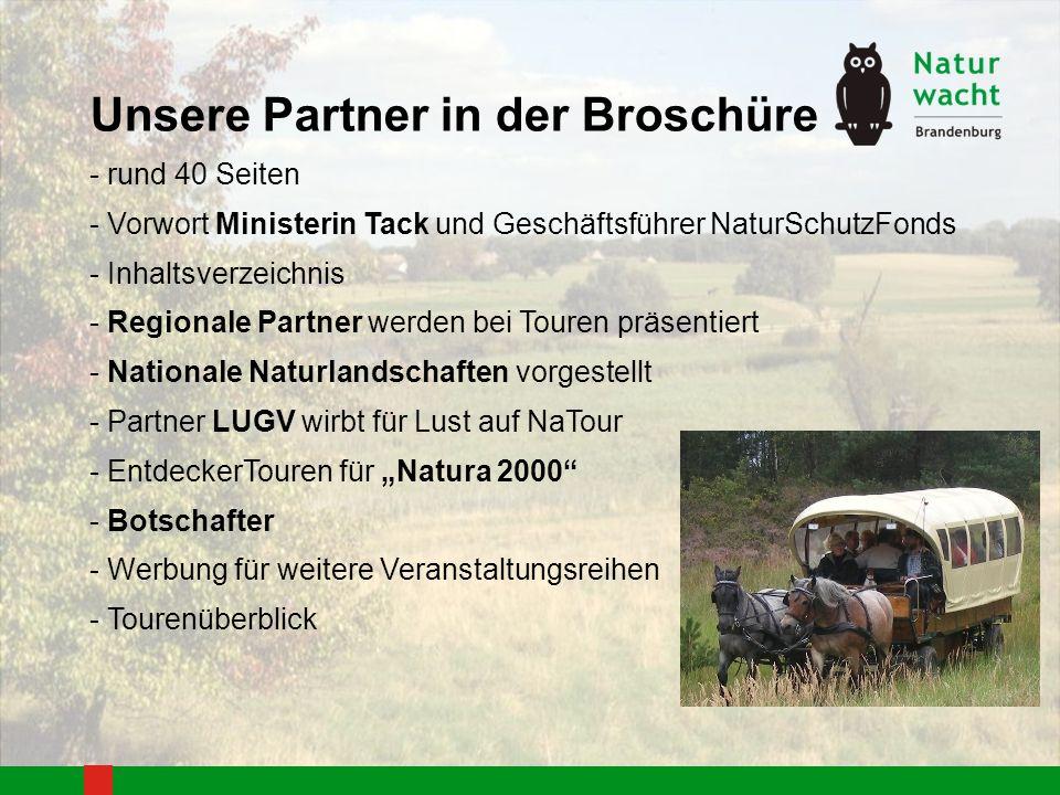Unsere Partner in der Broschüre - rund 40 Seiten - Vorwort Ministerin Tack und Geschäftsführer NaturSchutzFonds - Inhaltsverzeichnis - Regionale Partner werden bei Touren präsentiert - Nationale Naturlandschaften vorgestellt - Partner LUGV wirbt für Lust auf NaTour - EntdeckerTouren für Natura 2000 - Botschafter - Werbung für weitere Veranstaltungsreihen - Tourenüberblick