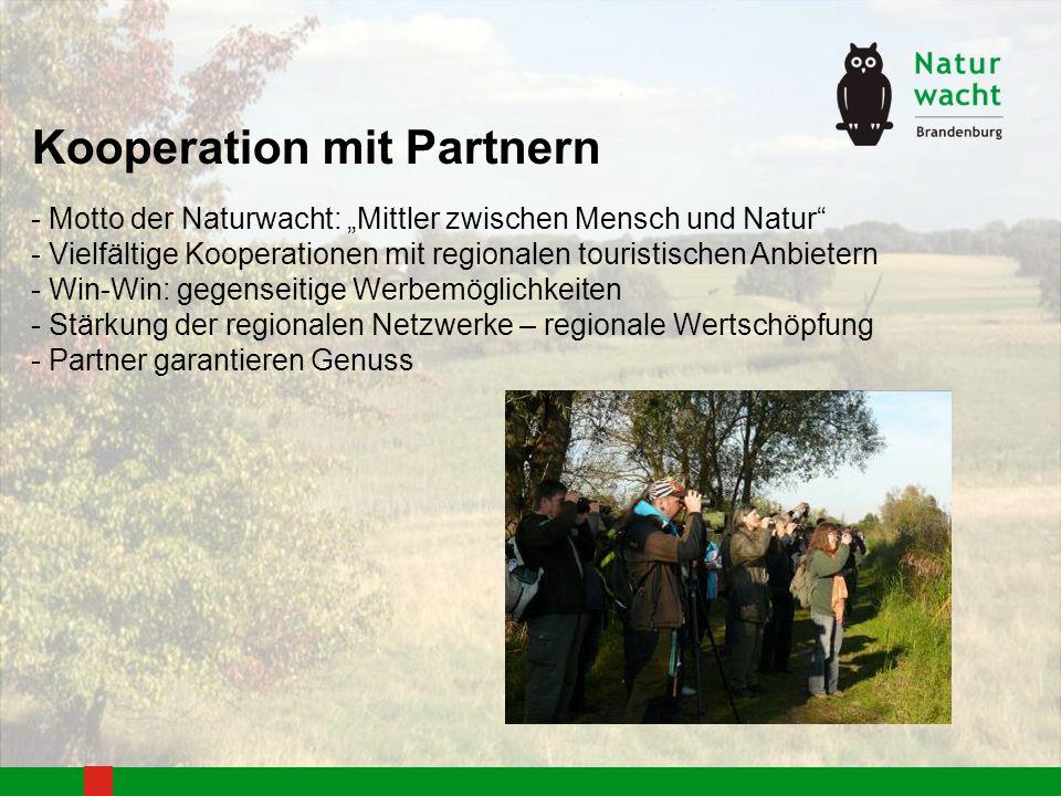 Kooperation mit Partnern - Motto der Naturwacht: Mittler zwischen Mensch und Natur - Vielfältige Kooperationen mit regionalen touristischen Anbietern - Win-Win: gegenseitige Werbemöglichkeiten - Stärkung der regionalen Netzwerke – regionale Wertschöpfung - Partner garantieren Genuss