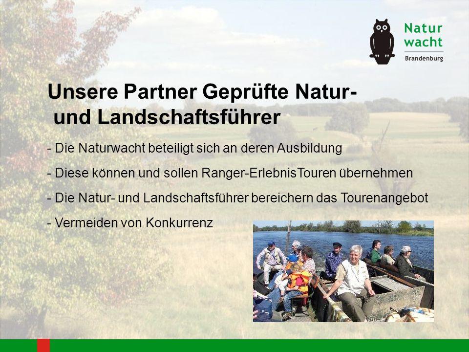 Unsere Partner Geprüfte Natur- und Landschaftsführer - Die Naturwacht beteiligt sich an deren Ausbildung - Diese können und sollen Ranger-ErlebnisTouren übernehmen - Die Natur- und Landschaftsführer bereichern das Tourenangebot - Vermeiden von Konkurrenz