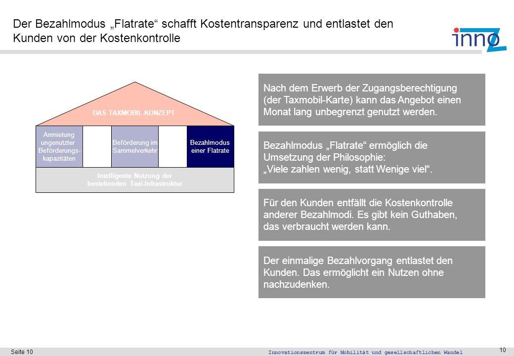 Innovationszentrum für Mobilität und gesellschaftlichen Wandel Seite 10 10 Der Bezahlmodus Flatrate schafft Kostentransparenz und entlastet den Kunden