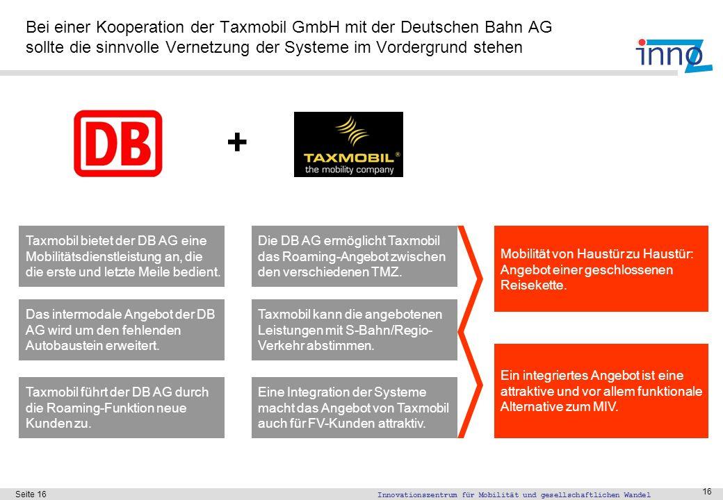 Innovationszentrum für Mobilität und gesellschaftlichen Wandel Seite 16 16 Bei einer Kooperation der Taxmobil GmbH mit der Deutschen Bahn AG sollte di