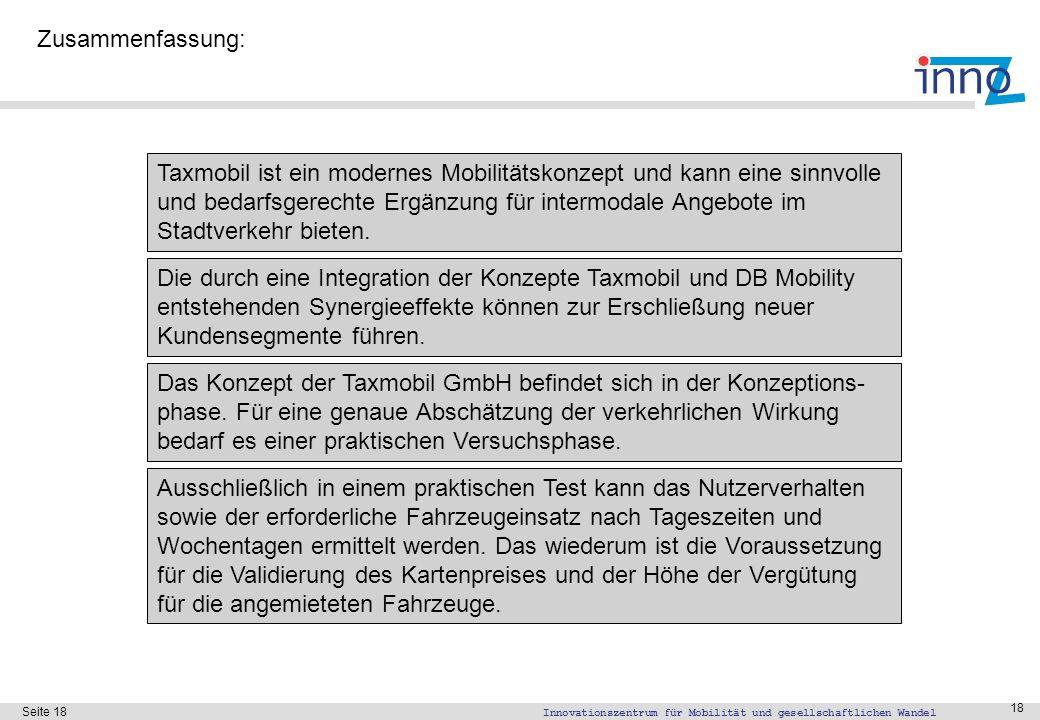 Innovationszentrum für Mobilität und gesellschaftlichen Wandel Seite 18 18 Zusammenfassung: Taxmobil ist ein modernes Mobilitätskonzept und kann eine