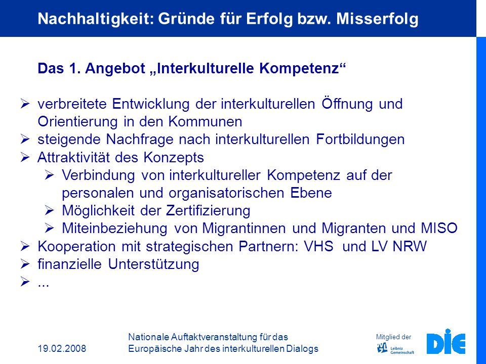 19.02.2008 Nationale Auftaktveranstaltung für das Europäische Jahr des interkulturellen Dialogs Mitglied der Nachhaltigkeit: 3 Jahre später Das 3. Ang