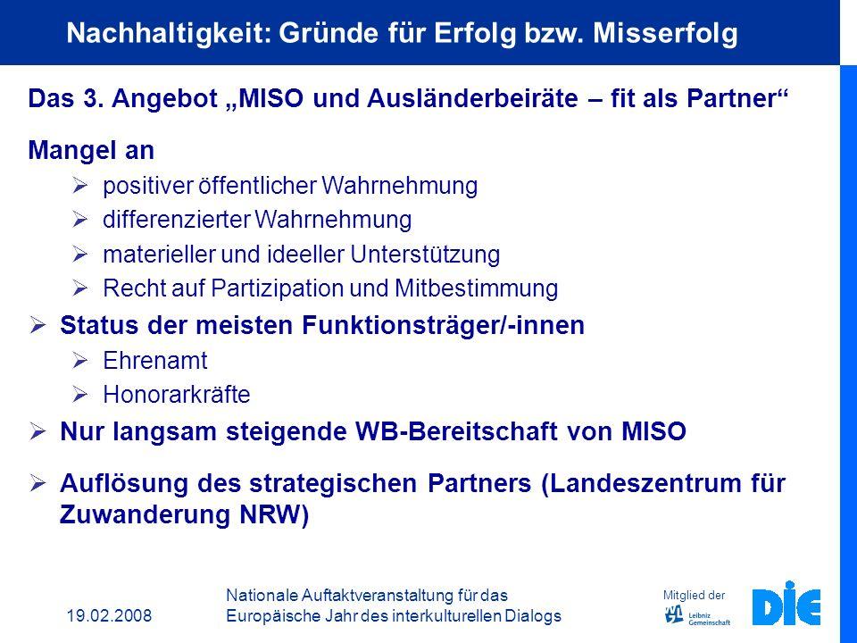 19.02.2008 Nationale Auftaktveranstaltung für das Europäische Jahr des interkulturellen Dialogs Mitglied der Nachhaltigkeit: Gründe für Erfolg bzw. Mi